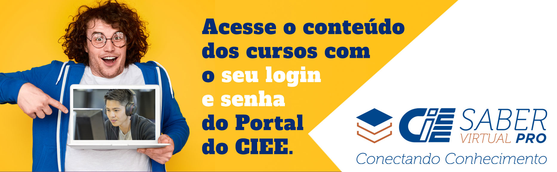 Saber Virtual PRO - Acesse o conteúdo dos cursos com seu login e senha do Portal CIEE