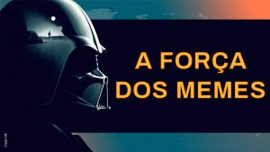 """Do lado esquerdo da imagem está o perfil de Darth Vader com seu capacete preto e, à direita, os dizeres """"A força dos memes""""."""