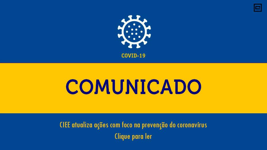 Comunicado Geral / Covid-19: CIEE atualiza ações com foco na prevenção do coronavírus