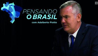 Adalberto Piotto comanda o Pensando o Brasil