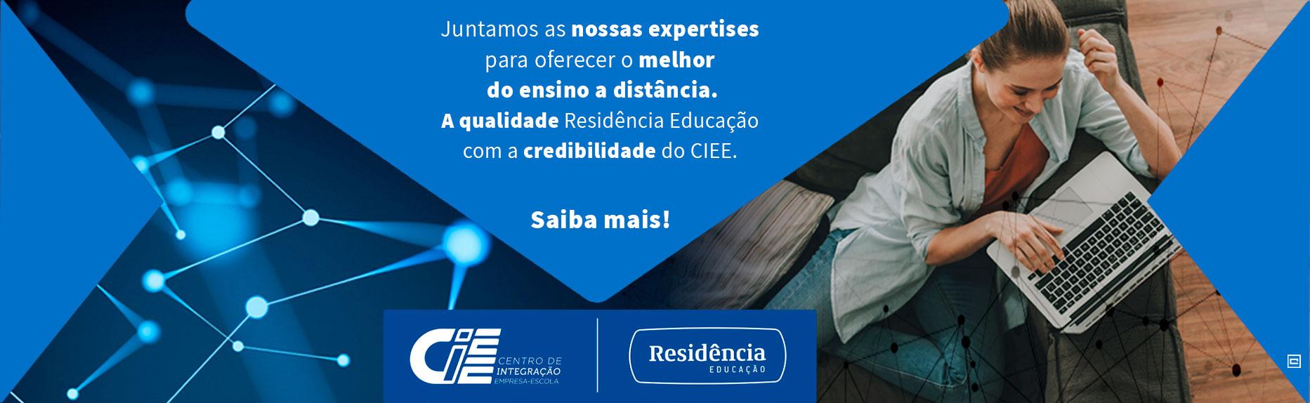 Juntamos as nossas expertises para oferecer o melhor do ensino a distância. A qualidade Residência Educação com a credibilidade do CIEE. Saiba mais!