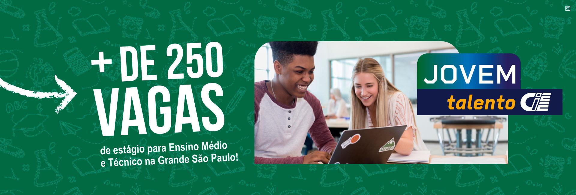 Jovem Talento CIEE + de 250 vagas de estágio para Ensino Médio na Grande São Paulo!