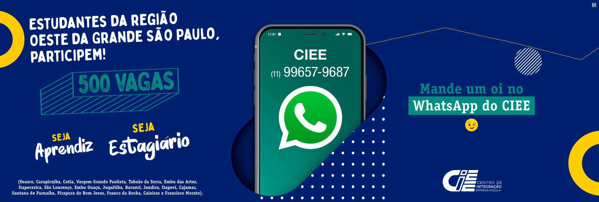 Estudantes da região oeste da Grande São Paulo, participem! 500 vagas - seja aprendiz, seja estagiário! Mande um oi no Whatsapp do CIEE: 11 99657 9687