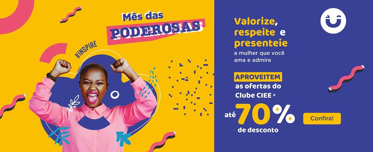 Mês das Poderosas - Aproveitem as ofertas do Clube CIEE+ - até 70% de desconto - Confira!