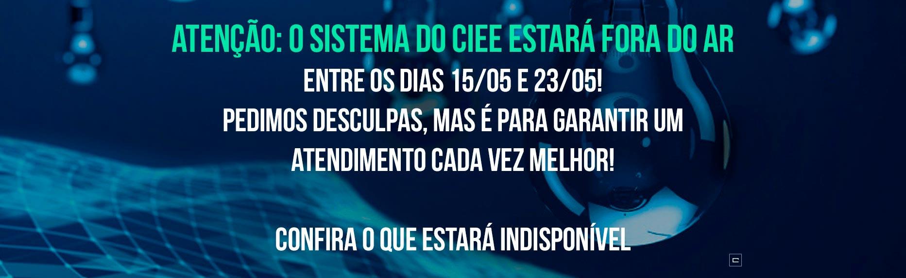 Atenção: O sistema do CIEE estará fora do ar entre os dias 15/05 e 23/05! Pedimos desculpas, mas é para garantir um atendimento cada vez melhor! Confira o que estará indisponível